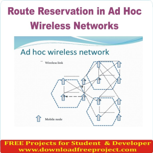 Free Route Reservation in Ad Hoc Wireless Networks In Java Projects Download